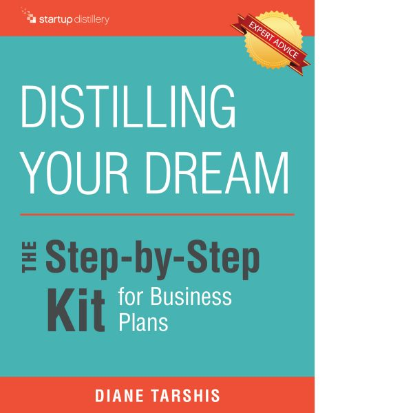 Cover of Distilling Your Dream: The Step-by-Step Kit for Business Plans. (Author: Diane Tarshis, founder of Startup Distillery)